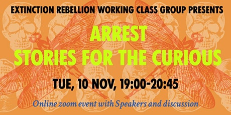Extinction Rebellion Working Class Presents  ARREST STORIES FOR THE CURIOUS tickets