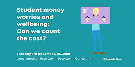 Webinar - Student money worries and wellbeing: Can we count the cost? tickets