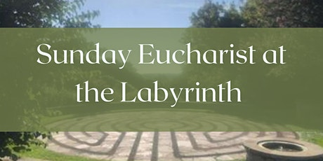 Outdoor Holy Eucharist at the Labyrinth tickets