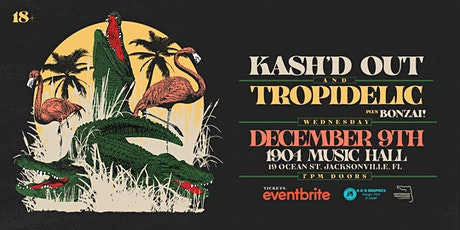 KASH'D OUT & TROPIDELIC  plus Bonzai! - Jacksonville tickets