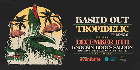 KASH'D OUT & TROPIDELIC  plus Bonzai! - Gainesville tickets