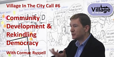 Village In The City call  #6: Rekindling Democracy with Cormac Russell tickets