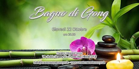 Bagno di  Gong - Giovedi 22 Ottobre biglietti