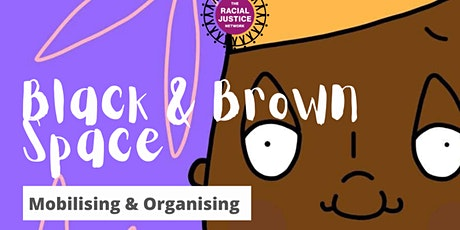 Black and Brown Space: Mobilising & Organising (Part 3) tickets