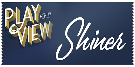 Play-PerView: Shiner (Live-Stream) tickets