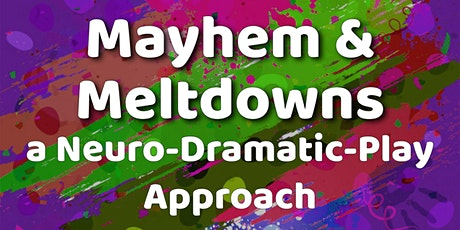 Mayhem & Meltdowns: a Neuro-Dramatic-Play approach (28 & 29 Nov) tickets