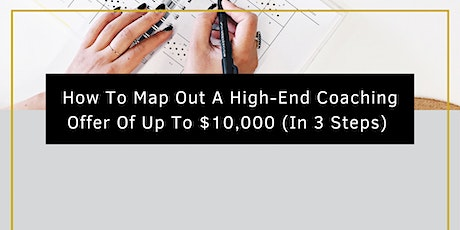 How To Map Out A High-End Coaching Offer Of Up To $10,000 (In 3 Steps) tickets