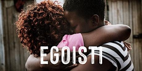 Projection du film Égoïste à Lugano biglietti