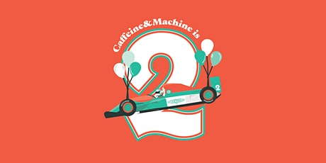 Caffeine&Machine Turns Two! tickets