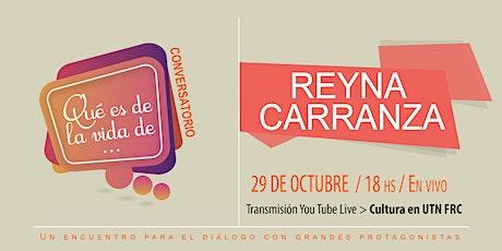 Qué es de la vida de...  Reyna Carranza tickets