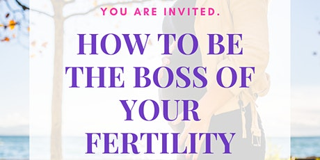 How to Be the Boss of Your Fertility -FREE Webinar tickets