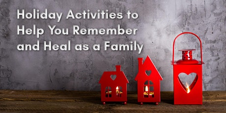 Holiday Activities to Remember and Heal as a Family tickets