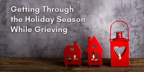 Getting Through the Holiday Season While Grieving tickets