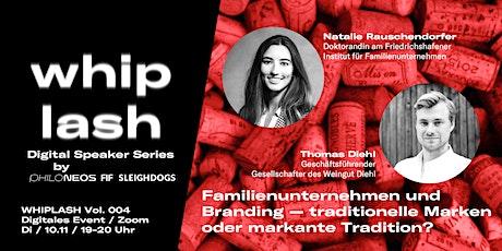 WHIPLASH Vol.004 / Familienunternehmen und Branding tickets
