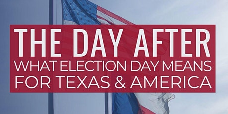The Day After: What Election Day Means for Texas and America tickets