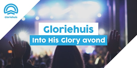 Gloriehuis - Into His Glory-avond tickets