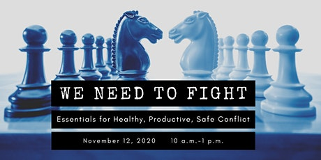 We Need to Fight! Essentials for Healthy, Productive and Safe Conflict tickets