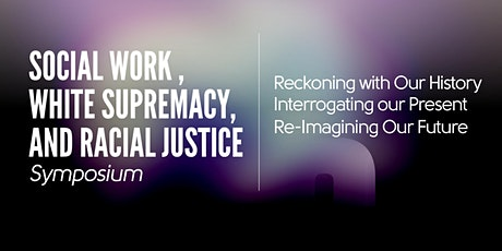 Social Work , White Supremacy, and Racial Justice Symposium (Part 1) tickets