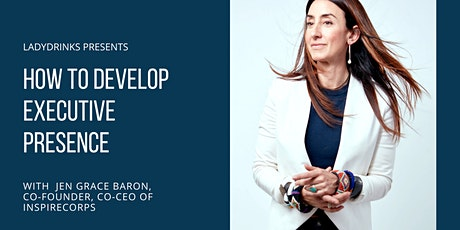 LADYDRINKS PRESENTS LEADERSHIP: HOW TO DEVELOP EXECUTIVE PRESENCE tickets