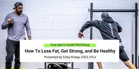 Men's Health Workshop: How To Lose Fat, Get Strong, and Be Healthy tickets