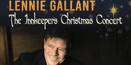 Lennie Gallant - The Innkeepers Christmas Concert  - December 3rd - $45 tickets