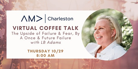 COFFEE TALK: The Upside of Failure & Fear, By A Once & Future Failure tickets