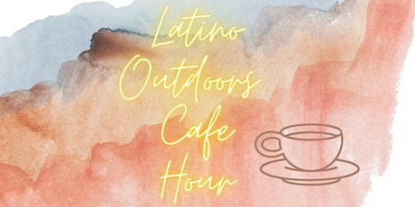 Latino Outdoors | SF Bay Area  Latino Outdoors Cafe Hour tickets