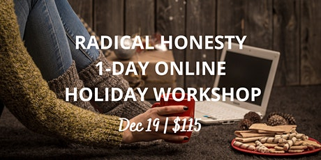 Radical Honesty 1-Day Online  HOLIDAY Workshop tickets