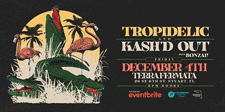TROPIDELIC & KASH'D OUT plus Bonzai! - Stuart tickets