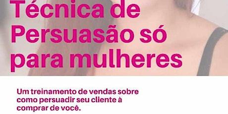 TÉCNICA DE PERSUASÃO SÓ PARA MULHERES ingressos
