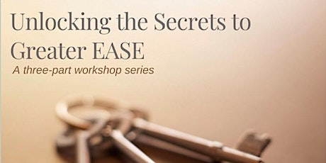 Unlocking the Secrets to Greater EASE Workshop Series tickets