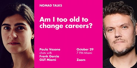 Am I too old to change careers? Frank Garcia @ Nomad Talks tickets