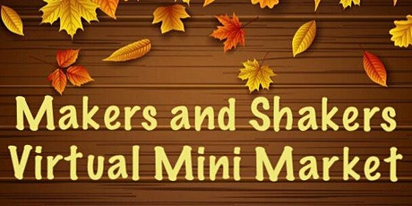 Makers and Shakers Virtual Mini Market tickets