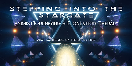 Stepping Into the Stargate - Animistic Journeying + Floatation Therapy tickets