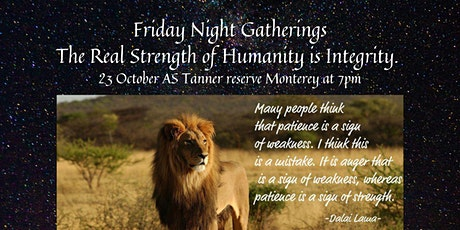 Friday Night Gatherings -The Real Strength of Humanity is Integrity. tickets