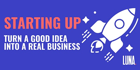 Starting up: How to turn a good idea into a real business tickets