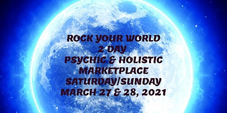 Rock Your World Psychic & Holistic 2 Day Marketplace March 27 & 28th, 2021 tickets