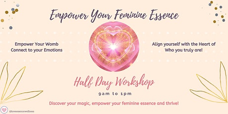 EMPOWER YOUR FEMININE ESSENCE - HALF DAY WORKSHOP tickets