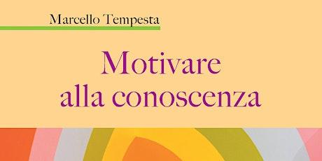 Marcello Tempesta - Motivare alla conoscenza biglietti