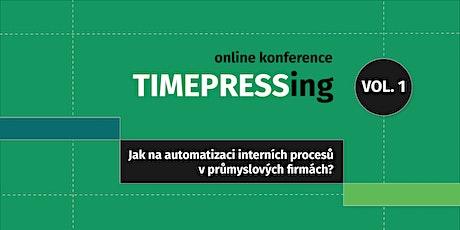 TIMEPRESSing Vol.1: Automatizace vnitřních procesů v průmyslových firmách tickets