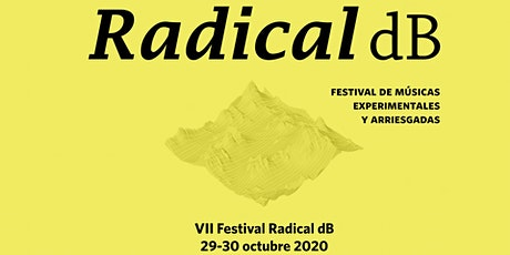 VII Festival Radical dB 2020 . Viernes 30 de octubre entradas