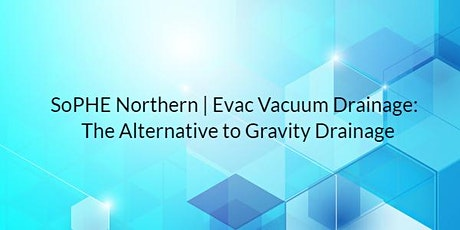 SoPHE Northern: Evac Vacuum Drainage - The Alternative to Gravity Drainage tickets