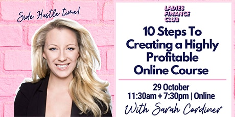 10 Steps To Creating a Highly Profitable OnlineCourse with Sarah Cordiner tickets