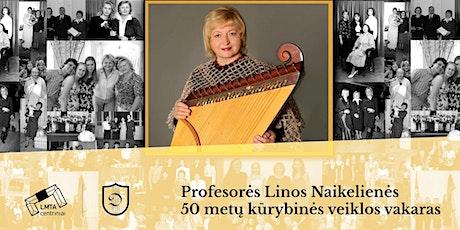 Prof. Linos Naikelienės 50 metų kūrybinės veiklos vakaras tickets