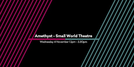 Amethyst - Small World Theatre taster session tickets