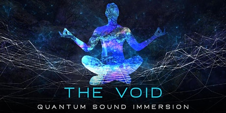 THE VOID -  Quantum Sound Immersion tickets