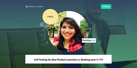 Webinar: A/B Testing for New Product Launches by Booking.com Sr PM tickets