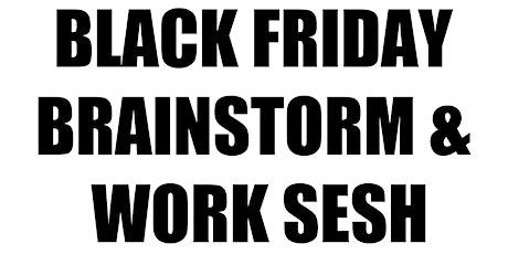 Black Friday Brainstorm & Work Sesh tickets