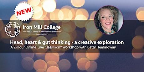 Head, heart & gut thinking - a creative exploration with Betty Hemingway tickets