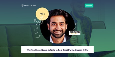 Webinar: Why You Should Learn to Write to Be a Great PM by Amazon Sr PM tickets